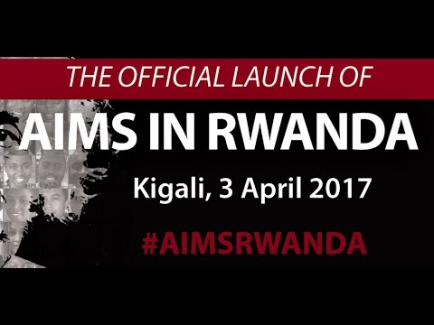 Official Launch of AIMS in RWANDA | Kigali, 3 April 2017