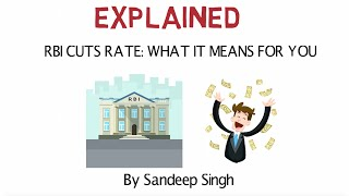 Explained: RBI Cuts Rate - What It Means For Customers Like You