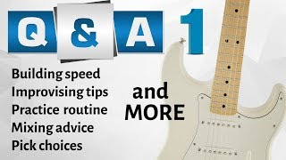 Q&A #1 - Building speed, improvising tips, practice routine, pick choice and MORE