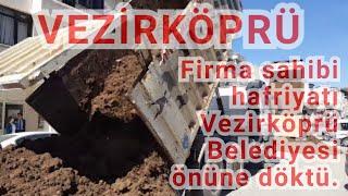 Firma sahibi hafriyatı Vezirköprü Belediyesi önüne döktü.