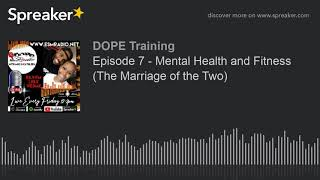 Episode 7 - Mental Health and Fitness (The Marriage of the Two)