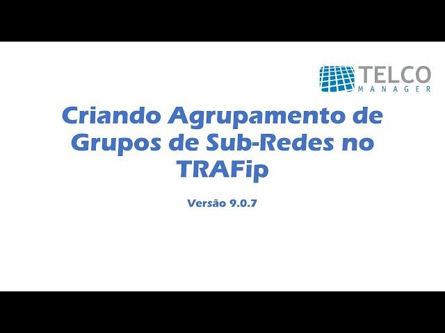 [TUTORIAL] Criando Agrupamento de Grupos de sub-redes no TRAFip