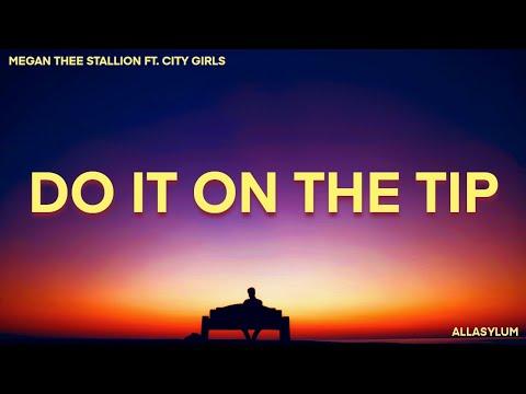 Megan Thee Stallion – Do It On The Tip (Lyrics) feat. City Girls