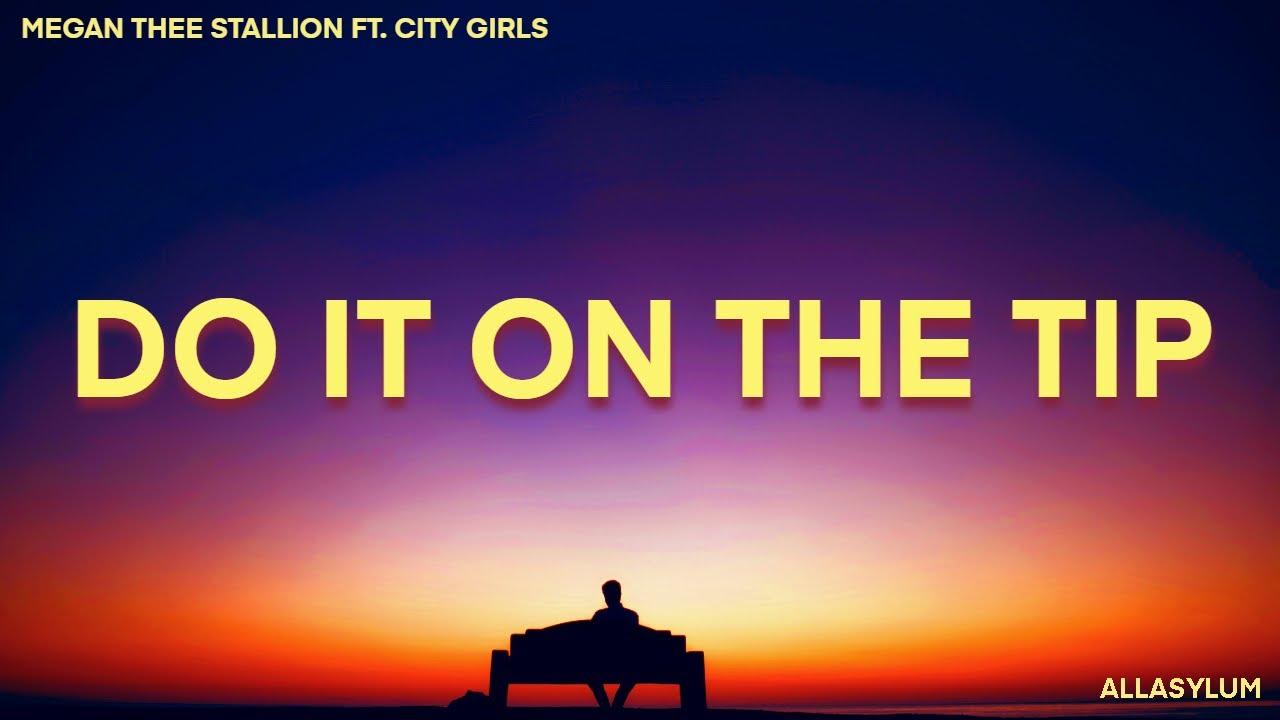 Download Megan Thee Stallion - Do It On The Tip (Lyrics) feat. City Girls