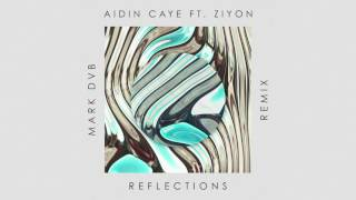 AIDIN CAYE - Reflections (Feat. Ziyon) [Mark DVB Remix]