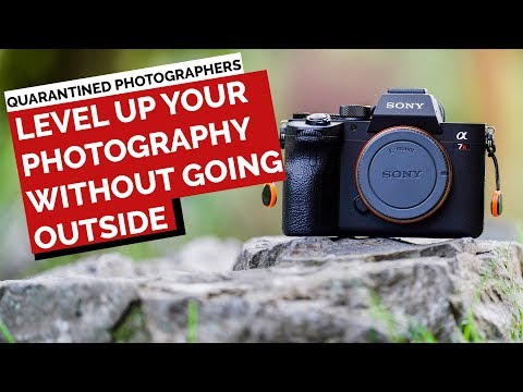 Quarantined Photographers! Level UP Your Photography Without Going Outside!