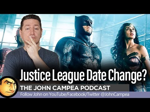 Will JUSTICE LEAGUE Push Back It's Release Date - The John Campea Podcast