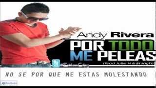 Por Todo Me Peleas (Con Letra) - Andy Rivera [Audio Nueva Canción] NUEVO EXITO 2012
