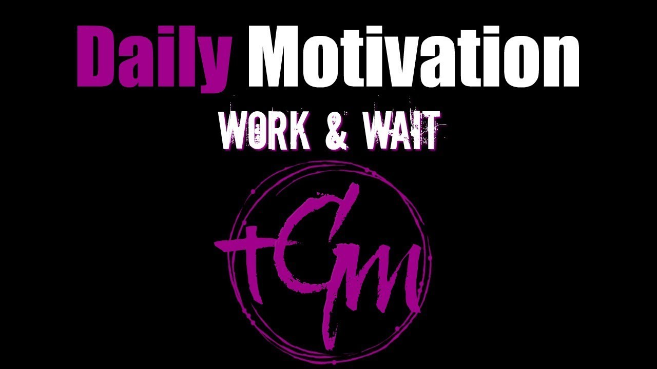 daily motivation work wait