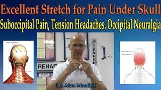 Excellent Stretch for Pain Under Skull (Suboccipital Pain, Tension Headache)  Dr Mandell
