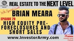 Brian Meara - High Equity Pre -Foreclosures and Short Sales - EP 79