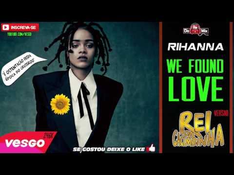 RIHANNA - WE FOUND LOVE - VERSÃO REI DA CACIMBINHA
