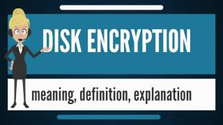 What is DISK ENCRYPTION? What does DISK ENCRYPTION mean? DISK ENCRYPTION meaning & explanation