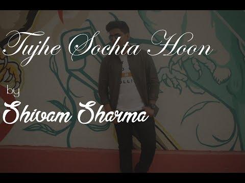 Tujhe Sochta Hoon | Cover | Shivam Sharma  | Jannat 2 | Emraan Hashmi | KK