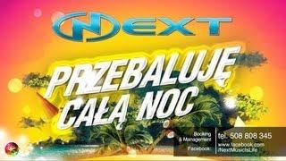 NEXT - Przebaluje całą noc NOWOŚĆ promo LATO 2013