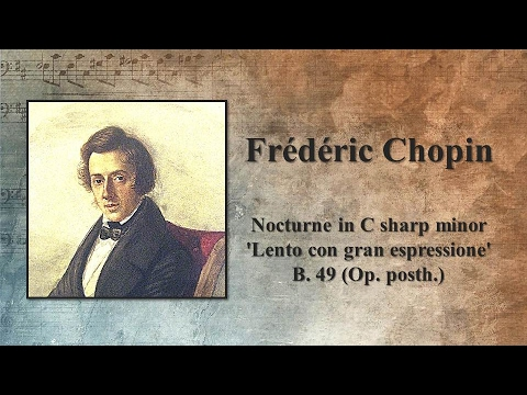 Chopin - Nocturne in C sharp minor 'Lento con gran espressione', B. 49 (Op. posth.)