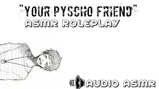 """Your Pyscho Friend""ASMR ROLEPLAY