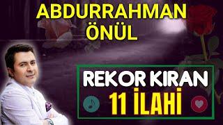 ABDURRAHMAN ÖNÜL - EN SEVİLEN 11 İLAHİ
