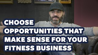 How to Choose Opportunities that Make Sense for Your Fitness Business | Bedros Keuilian | Mindset