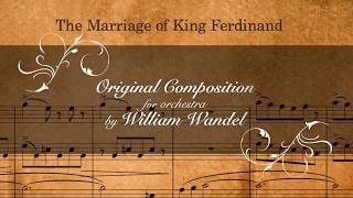 """""""The Marriage of King Ferdinand"""" composed by William Wandel"""