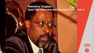 Tewodros Tsegaye: Hard Talk Interview with Serawit Fikre Part 2