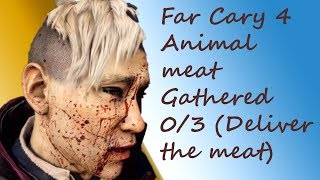 Far Cary 4 Animal meat Gathered 0/3 (Deliver the meat)2