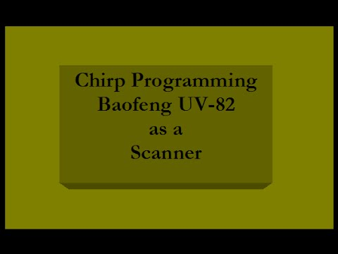 Chirp Programming Baofeng UV-82 - Scanning Receiver