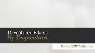 10 Featured Bikinis By Tropiculture Spring 2017 Collection