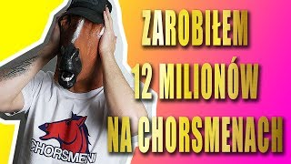 ZAROBIŁEM 12 MILIONÓW NA CHORSMENACH