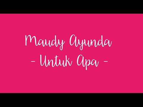 Lirik Lagu Maudy Ayunda Untuk Apa
