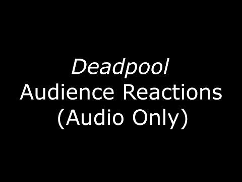 Deadpool (2016) Audience Reactions (Audio Only)