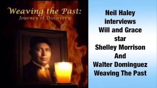 Neil Haley interviews Will and Grace star Shelley Morrison And Walter Dominguez Weaving The Past