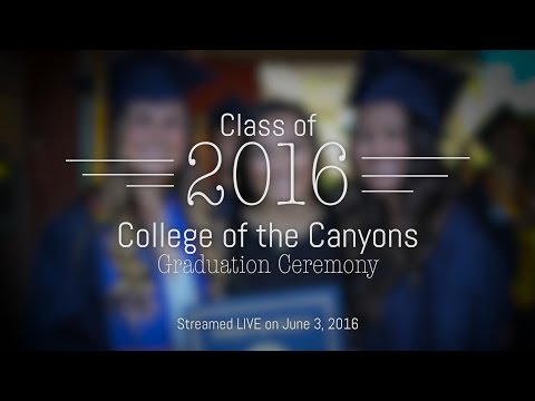 2016 College of the Canyons Graduation Ceremony live stream