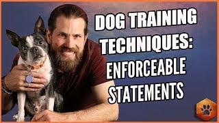 Dog Training Techniques - Using Enforceable Statements