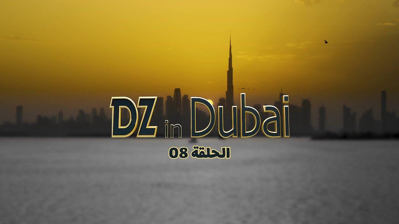 DZ in Dubai - Episode 8 en entier HD