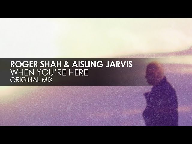 Roger Shah & Aisling Jarvis - When You're Here