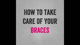 How to take care of Braces!!