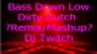 Dev ft The Cataracs-Bass Down Low(Dirty Dutch Remix)_Dj Twitch