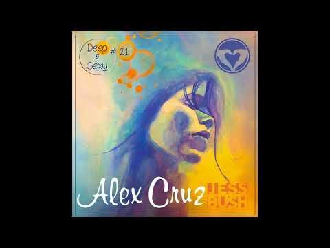 Alex Cruz - Deep & Sexy Podcast #21