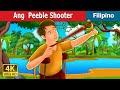 ang peeble shooter the pebble shooter story in filipino filipino fairy tales