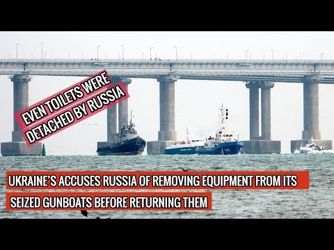 RUSSIA RETURNED UKRAINIAN GUNBOATS BUT REMOVED EQUIPMENT ! DEFENSE UPDATES