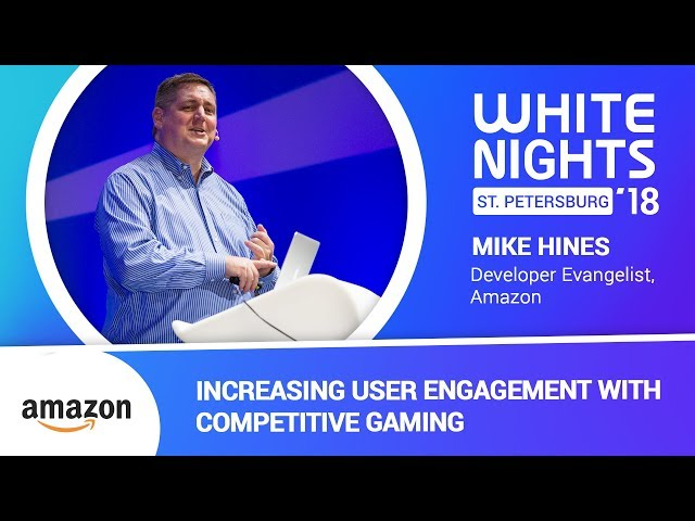Mike Hines (Amazon) - Increasing User Engagement with Competitive Gaming