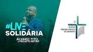LIVE SOLIDÁRIA - ÁLVARO TITO & PROJETO RETRÔ