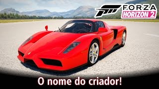 O nome do criador! ;) Ferrari Enzo Ferrari | Forza Horizon 2 [PT-BR]