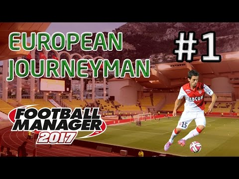 FM17 European Journeyman: AS Monaco - Episode 1: Making A New Start With £100,000,000!