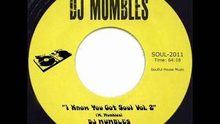SOULFUL HOUSE MIX - DJ MUMBLES - I KNOW YOU GOT SOUL VOL. 2 - FREE DOWNLOAD