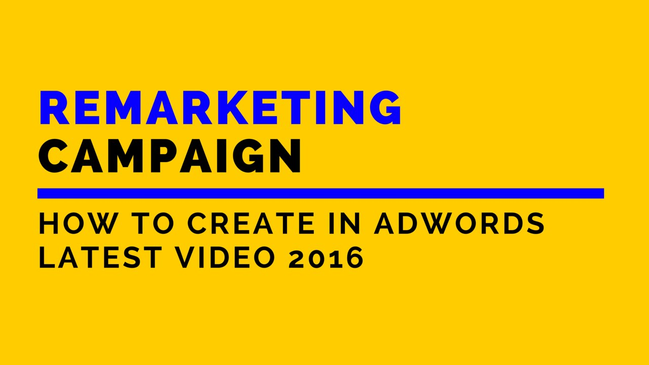 How to setup and create Remarketing Campaign with Google Adwords – Latest Video 2016