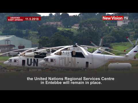 Around East Africa: UN regional services centre to remain in Entebbe