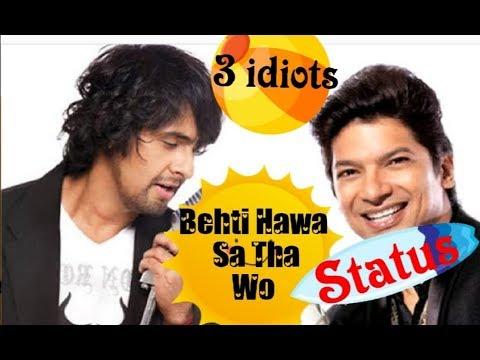 Behti Hawa Sa Tha Wo Status ❤️ | Sonu Nigam And Shaan | 3 Idiots
