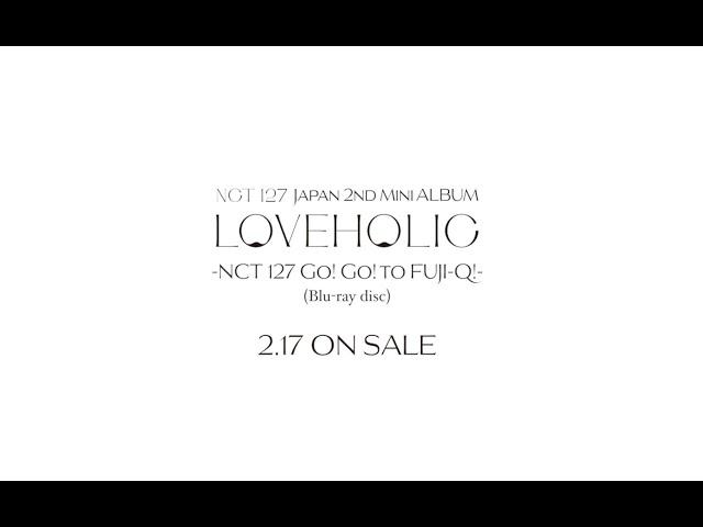 NCT 127 / NCT 127 Japan 2nd Mini ALBUM 「LOVEHOLIC」  Teaser Movie 2
